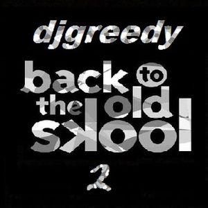 djgreedy - back to the old skool vol 2