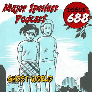 Major Spoilers Podcast #688: Ghost World