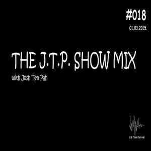Josh Ten Pah - The J.T.P. Show Mix #018 [01.02.2015.]
