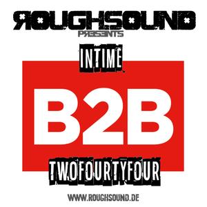 "ROUGHSOUND presents DJ InTime B2B Twofourtyfour - ""Great Night"""