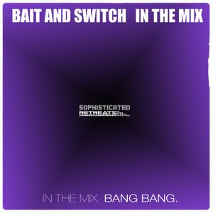 Bait and Switch - In The MiX - Bang Bang