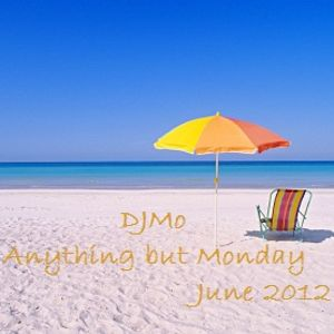 DJMo - Anything but Monday June 2012