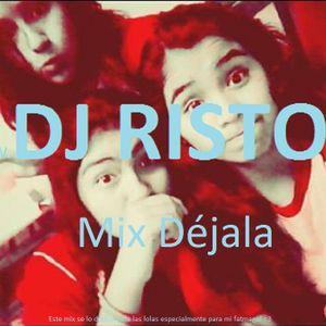Mix Déjala-DJ RISTO