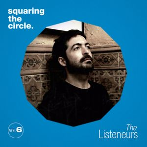 Squaring The Circle presents: The Listeneurs Vol.6