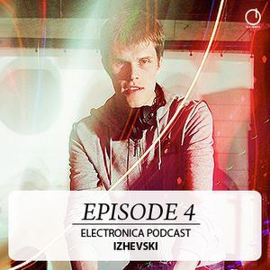 Electronica Podcast - Episode 4: Izhevski