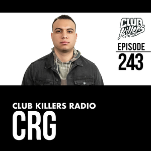 Club Killers Radio #243 - CRG