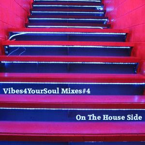 Vibes4YourSoul Mixes#4 - On The House Side