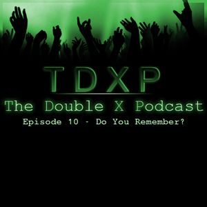 The Double X Podcast Episode 10 – Do You Remember?