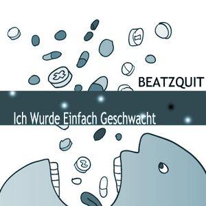 Beatzquit - Ich Wurde Einfach Geschwacht