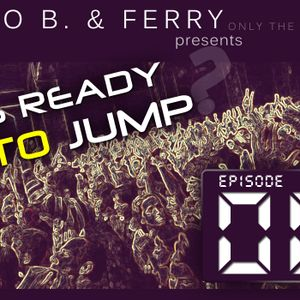 Mario B. & Ferry - Who Is Ready To Jump  (Episode 004)