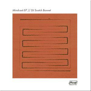 DJ Scotch Bonnet // Mindcast.07