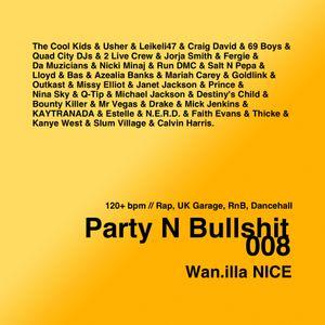 "Wan.illa NICE ""Party N Bullshit"" 008 // 120+ bpm // Rap, UK Garage, RnB, Dancehall"
