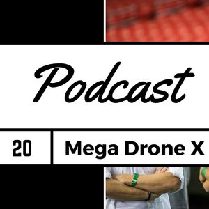 FPV Podcast #20 - Mega Drone X Preview with Bulbufet