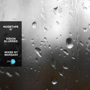 NoiseTape #47 - Margasv - Vision Blurred