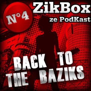 ZIKBOX - EP04 - Back To The BaZiks