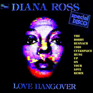 DIANA ROSS - LOVE HANGOVER -THE BOBBY BUSNACH CUT&SPLICE LOVE FOR WALTER EDIT-10.00