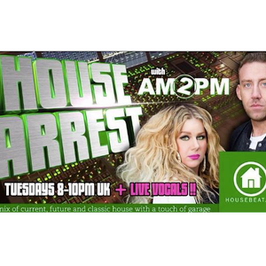 HOUSE ARREST with AM2PM on HOUSEBEAT RADIO Ep.22