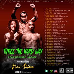 THREE THE HARD WAY REVOLUTIONARY MIXTAPE Mixed And Hosted By NANA DUBWISE