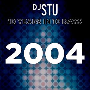Day 2 in DJ STU's 10 Years in 10 Days : 2004