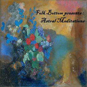 Folk Bottom presents : Astral Meditations