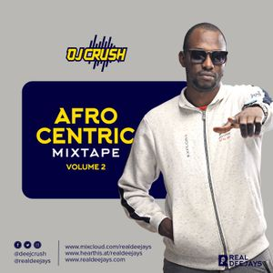 AFRO CENTRIC VOL 2 DJ CRUSH_REAL DEEJAYS