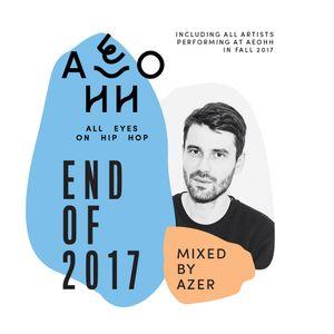 Azer -  AEOHH End of 2017 Mix (w/ GoldLink, The Alchemist, Zwangere Guy, J Hus, Yung Lean, STUFF...)
