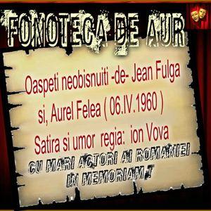 Oaspeti neobisnuiti de Jean Fulga si Aurel Felea - (inreg. 06.IV.1960 )