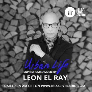 Leon El Ray pres. The Urban Life exlusive at Ibiza Live Radio- Winter Edition 2018