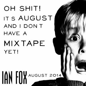 Oh shit! It's August And I Don't Have A Mixtape Yet - August 2014