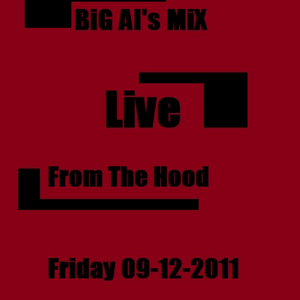 BiG Al's MiX Live From The Hood - Friday 09-12-2011