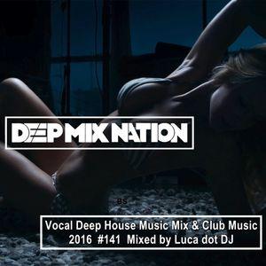 Deepmixnation 141 vocal deep house music mix club for Vocal house music charts