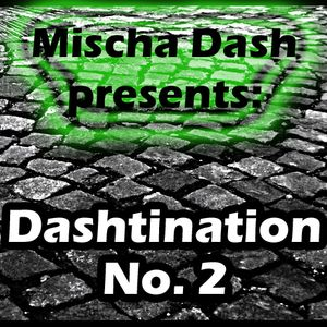 Mischa Dash presents 'Dashtination' No. °2
