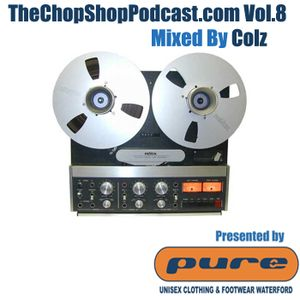 Colz presents The Chop Shop Podcast Vol.8