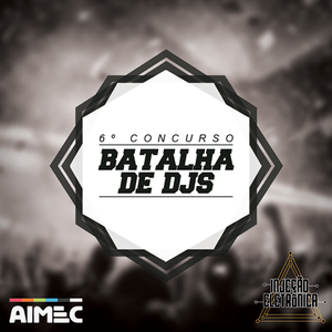 Concurso Batalha AIMEC de DJs - Injeção Eletrônica