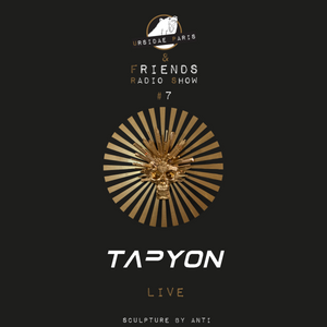 UP & Friends Radio Show 007 - Tapyon Live