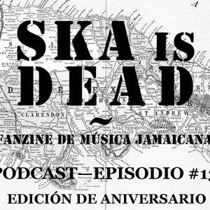 SKA is DEAD Podcast - Episodio #13
