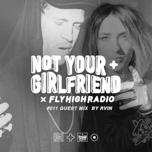 NOT YOUR GIRLFRIEND x Fly High Radio #014 ft RVIN