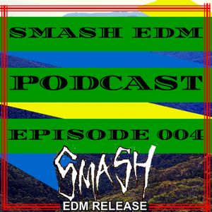 SMASH EDM PODCAST EPISODE 004 (SMASH EDM RELEASE) (OUT NOW) [Buy=Free Download]