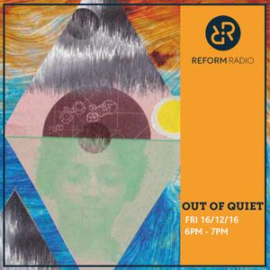Out Of Quiet pt14. 16th December 2016