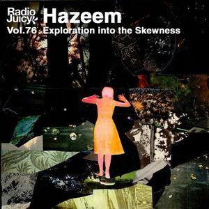 Radio Juicy Vol. 76 (Exploration into the Skewness by Hazeem)