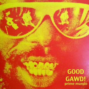 prime mundo - GOOD GAWD!