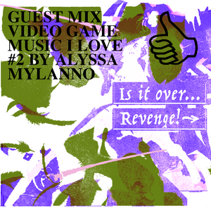 GUEST MIX VIDEO GAME MUSIC I LOVE #2 BY ALYSSA MYLANNO by Palanga