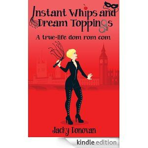 DOMINATRIX Jacky Donovan reveals all in her biography INSTANT WHIPS and DREAM TOPPINGS