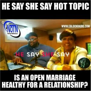 He Say She Say : IS AN OPEN MARRIAGE HEALTHY FOR A RELATIONSHIP?