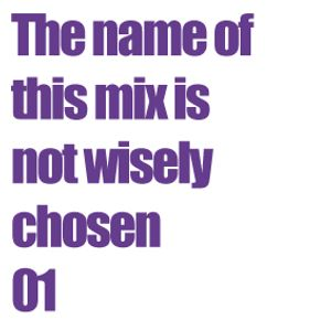 The name of this mix is not wisely chosen 01