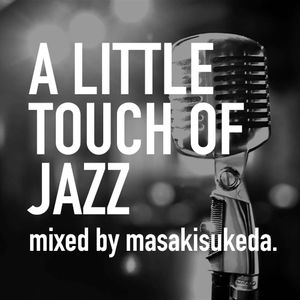 A Little Touch Of Jazz03- mixed by masakisukeda.
