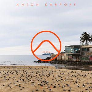 Anton Karpoff presents LOOM - 078