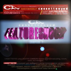 Cassetteeeyed Podcasts&Radio Shows-Featureshock.Chapter1 (Directed by Al Si i) 2013. Dubstep,Electro