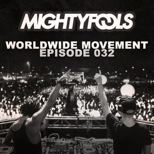 Mightyfools - Worldwide Movement - Episode 032