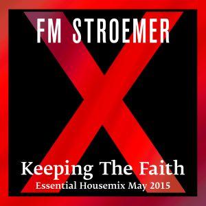 FM STROEMER - Keeping The Faith Essential Housemix May 2015 | www.fmstroemer.de